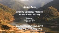 HKU Studio Laos: Strategic Landscape Planning for the Greater Mekong, 2019.